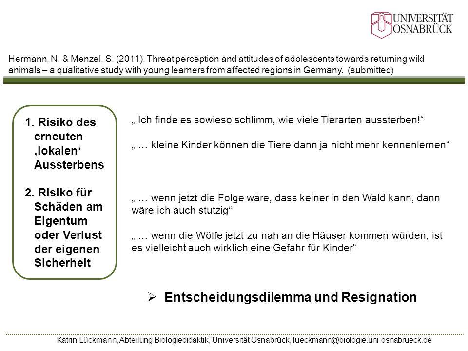 Katrin Lückmann, Abteilung Biologiedidaktik, Universität Osnabrück, lueckmann@biologie.uni-osnabrueck.de Hermann, N. & Menzel, S. (2011). Threat perce