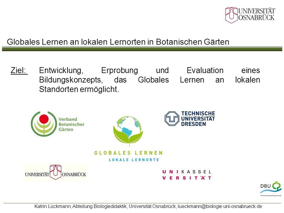 Katrin Lückmann, Abteilung Biologiedidaktik, Universität Osnabrück, lueckmann@biologie.uni-osnabrueck.de Globales Lernen an lokalen Lernorten in Botan