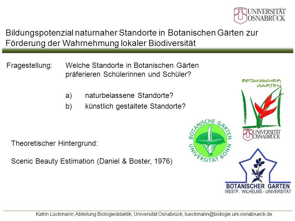 Katrin Lückmann, Abteilung Biologiedidaktik, Universität Osnabrück, lueckmann@biologie.uni-osnabrueck.de Fragestellung: Welche Standorte in Botanische