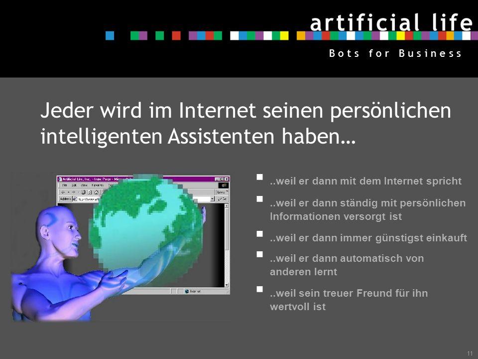 11 B o t s f o r B u s i n e s s Jeder wird im Internet seinen persönlichen intelligenten Assistenten haben…..weil er dann mit dem Internet spricht..w