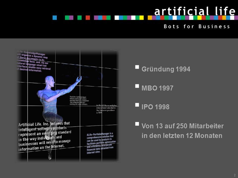 2 Gründung 1994 MBO 1997 IPO 1998 Von 13 auf 250 Mitarbeiter in den letzten 12 Monaten