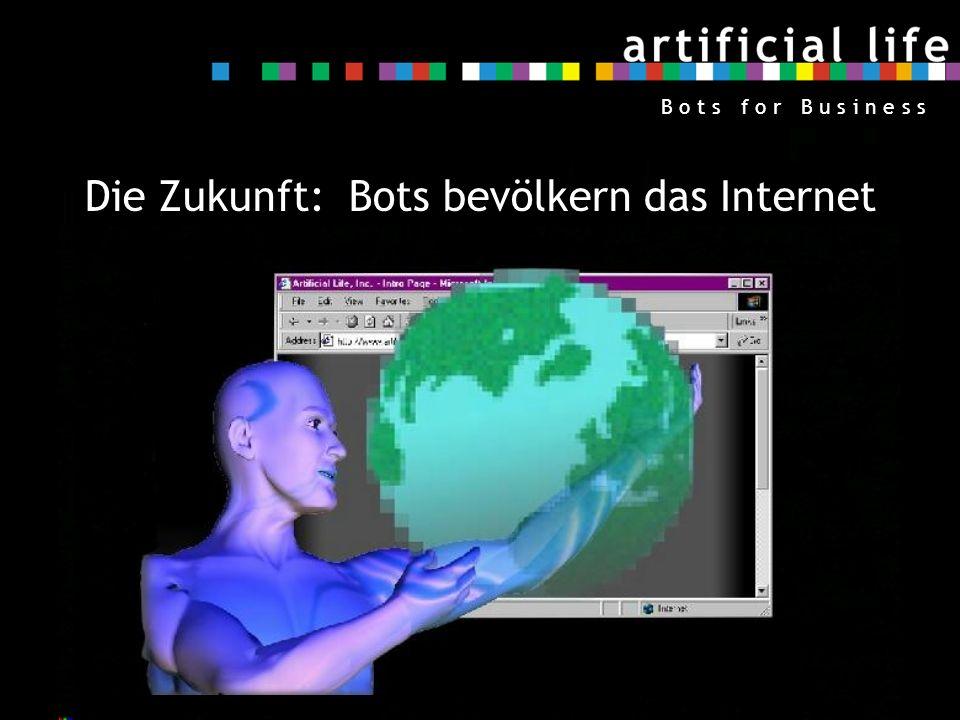 7 B o t s f o r B u s i n e s s Die Zukunft: Bots bevölkern das Internet