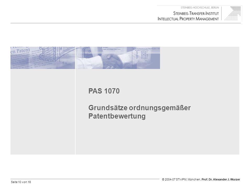 Seite 10 von 16 © 2004-07 STI-IPM, München, Prof. Dr. Alexander J. Wurzer PAS 1070 Grundsätze ordnungsgemäßer Patentbewertung