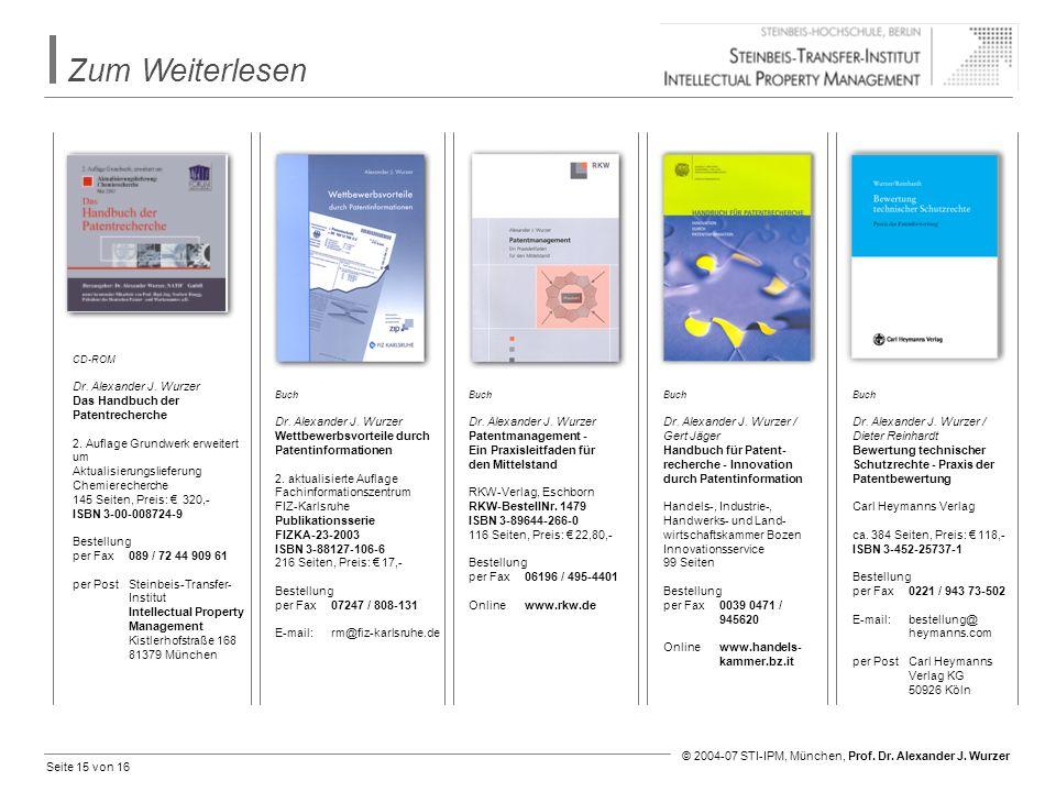 Seite 15 von 16 © 2004-07 STI-IPM, München, Prof. Dr. Alexander J. Wurzer Zum Weiterlesen Dr. Alexander J. Wurzer Patentmanagement - Ein Praxisleitfad