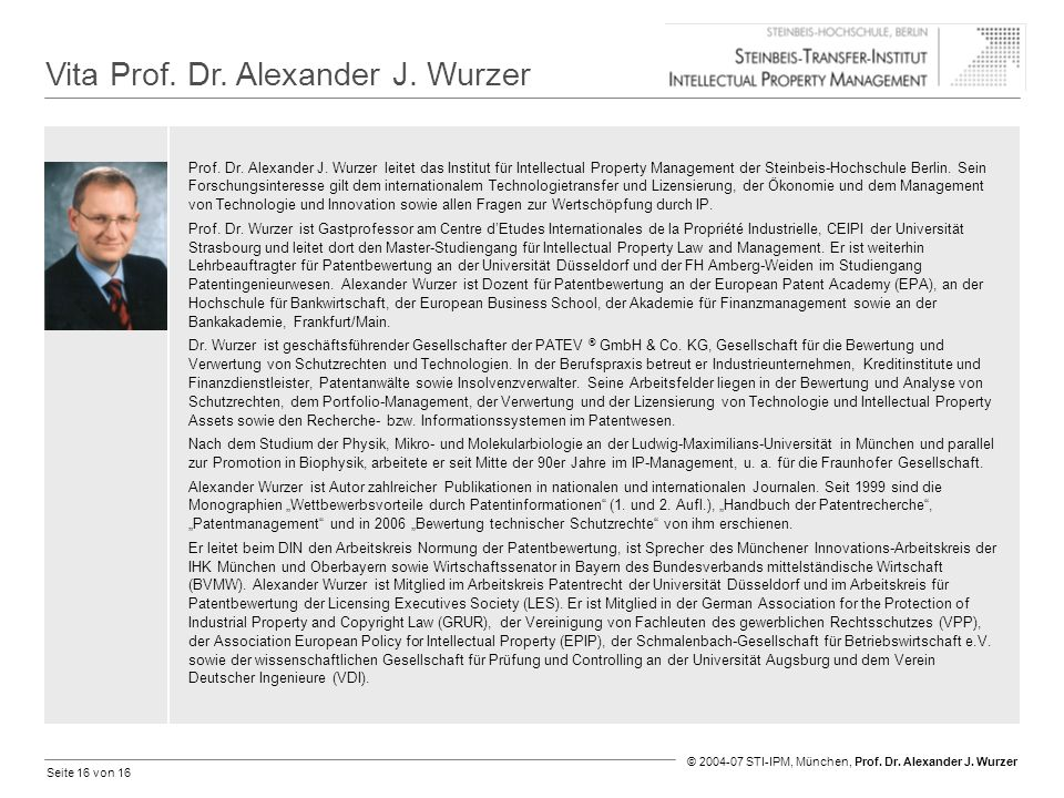 Seite 16 von 16 © 2004-07 STI-IPM, München, Prof. Dr. Alexander J. Wurzer Vita Prof. Dr. Alexander J. Wurzer Prof. Dr. Alexander J. Wurzer leitet das