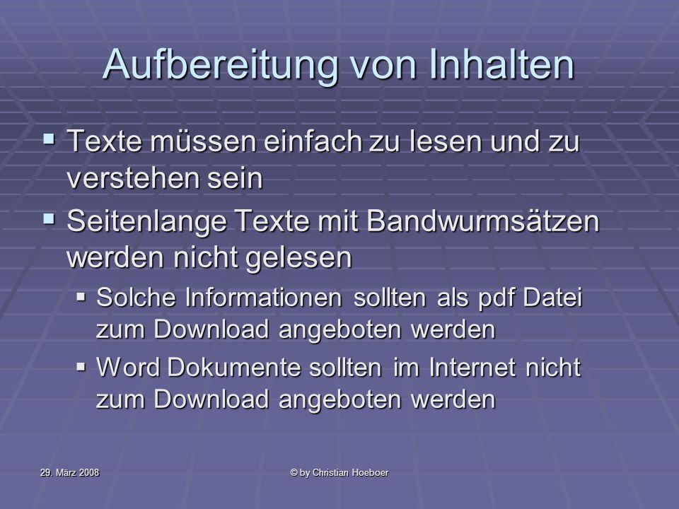 29. März 2008© by Christian Hoeboer Aufbereitung von Inhalten Texte müssen einfach zu lesen und zu verstehen sein Texte müssen einfach zu lesen und zu