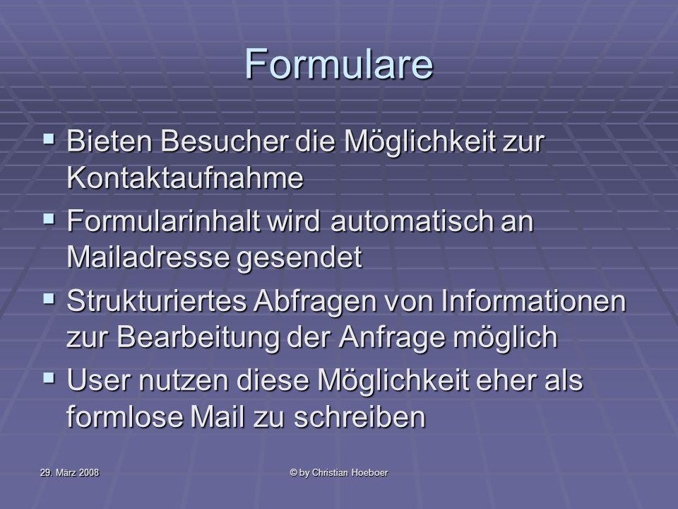 29. März 2008© by Christian Hoeboer Formulare Bieten Besucher die Möglichkeit zur Kontaktaufnahme Bieten Besucher die Möglichkeit zur Kontaktaufnahme