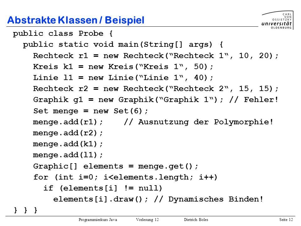 Programmierkurs Java Vorlesung 12 Dietrich Boles Seite 12 Abstrakte Klassen / Beispiel public class Probe { public static void main(String[] args) { R