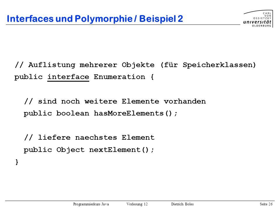 Programmierkurs Java Vorlesung 12 Dietrich Boles Seite 26 Interfaces und Polymorphie / Beispiel 2 // Auflistung mehrerer Objekte (für Speicherklassen)