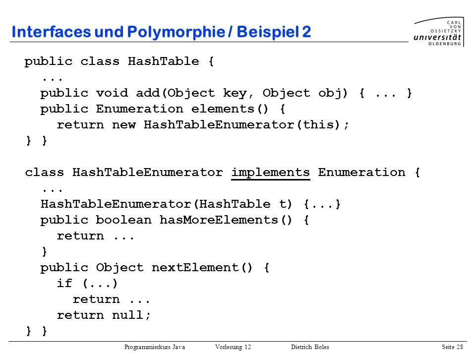 Programmierkurs Java Vorlesung 12 Dietrich Boles Seite 28 Interfaces und Polymorphie / Beispiel 2 public class HashTable {... public void add(Object k
