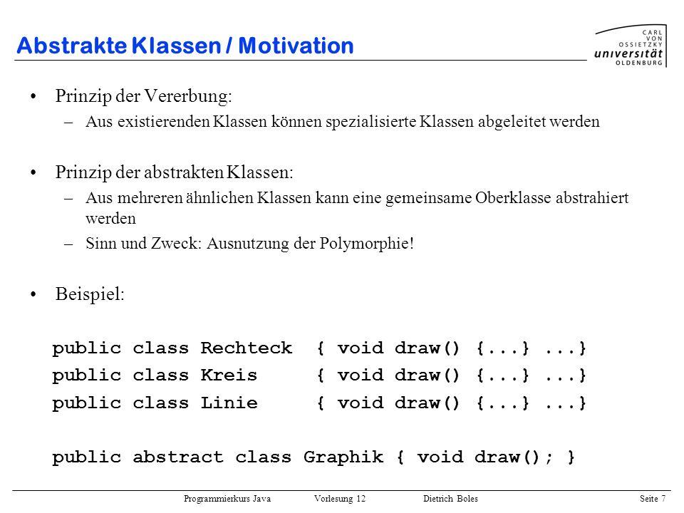 Programmierkurs Java Vorlesung 12 Dietrich Boles Seite 7 Abstrakte Klassen / Motivation Prinzip der Vererbung: –Aus existierenden Klassen können spezi