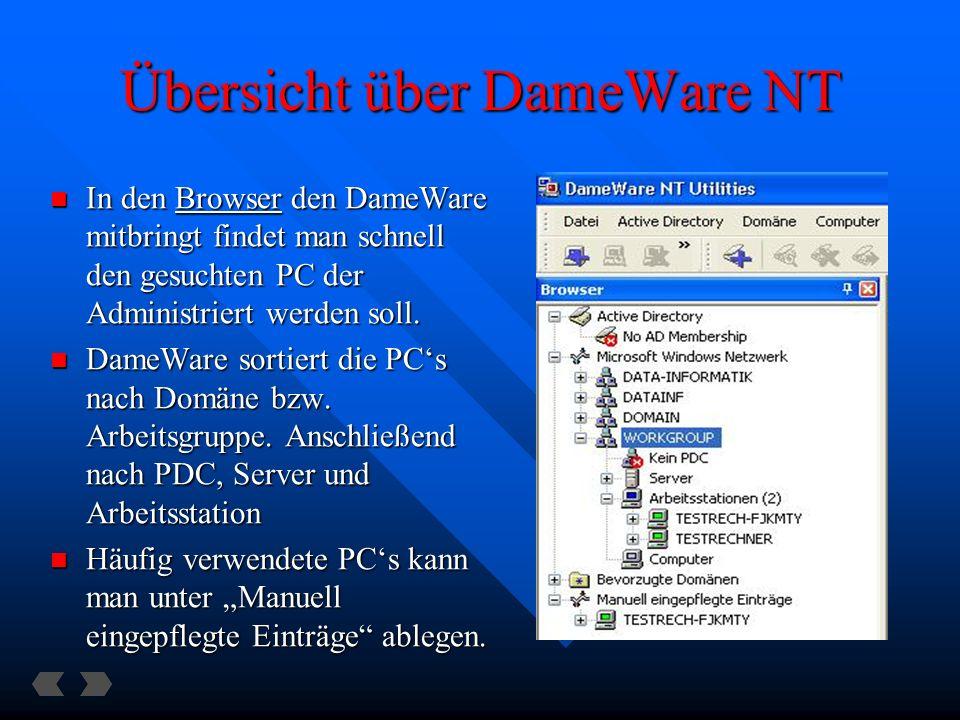Übersicht über DameWare NT In den Browser den DameWare mitbringt findet man schnell den gesuchten PC der Administriert werden soll.