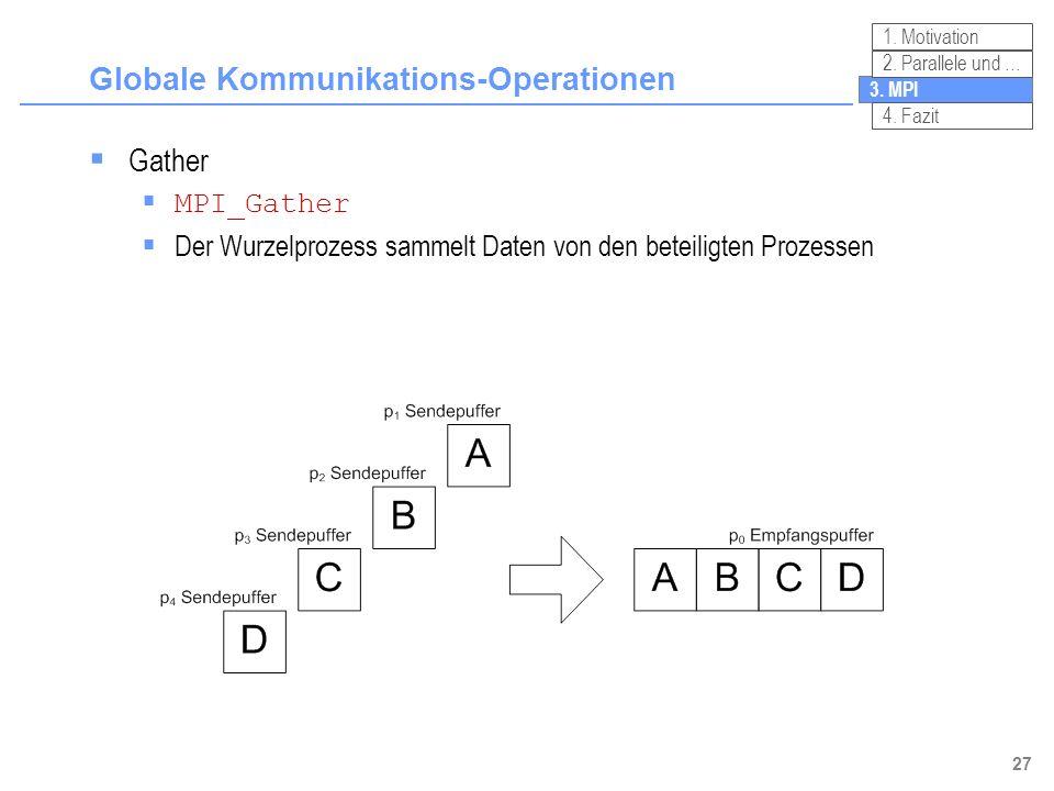 27 Globale Kommunikations-Operationen 3. MPI 2. Parallele und … 4. Fazit 1. Motivation Gather MPI_Gather Der Wurzelprozess sammelt Daten von den betei
