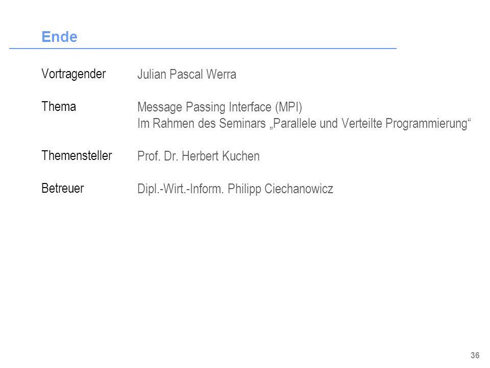 36 Ende Vortragender Thema Themensteller Betreuer Julian Pascal Werra Message Passing Interface (MPI) Im Rahmen des Seminars Parallele und Verteilte P