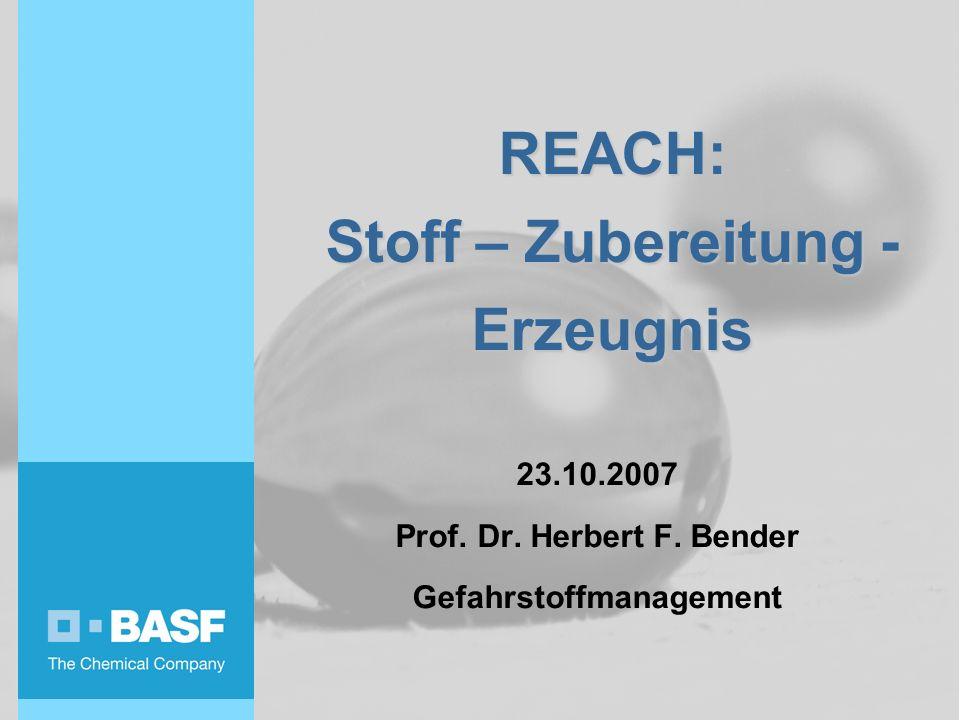 REACH: Stoff – Zubereitung - Erzeugnis 23.10.2007 Prof. Dr. Herbert F. Bender Gefahrstoffmanagement