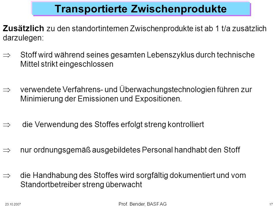 Prof. Bender, BASF AG 23.10.2007 17 Transportierte Zwischenprodukte Stoff wird während seines gesamten Lebenszyklus durch technische Mittel strikt ein