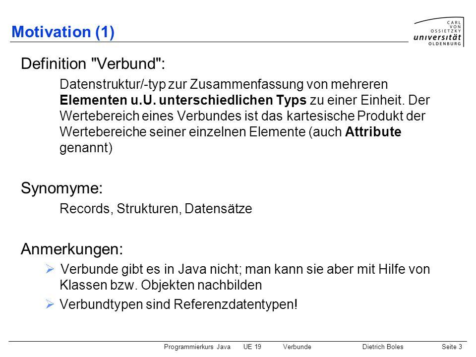 Programmierkurs JavaUE 19VerbundeDietrich BolesSeite 3 Motivation (1) Definition
