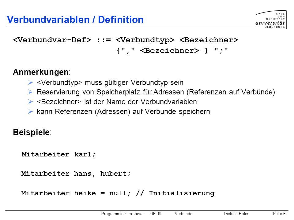 Programmierkurs JavaUE 19VerbundeDietrich BolesSeite 6 Verbundvariablen / Definition ::= {