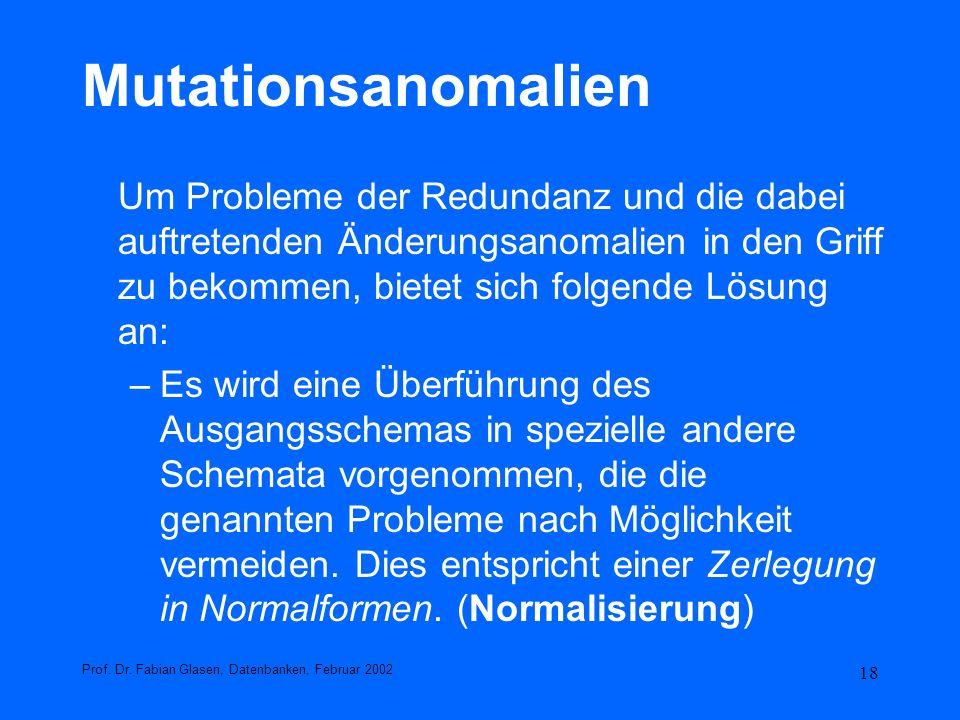 18 Mutationsanomalien Um Probleme der Redundanz und die dabei auftretenden Änderungsanomalien in den Griff zu bekommen, bietet sich folgende Lösung an