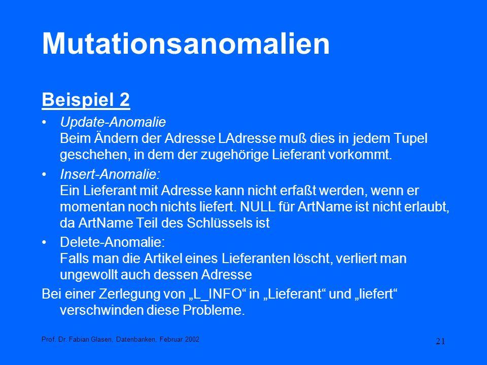 21 Mutationsanomalien Beispiel 2 Update-Anomalie Beim Ändern der Adresse LAdresse muß dies in jedem Tupel geschehen, in dem der zugehörige Lieferant v