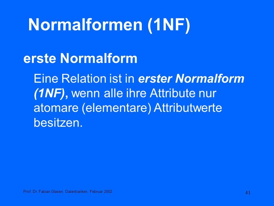41 Normalformen (1NF) erste Normalform Eine Relation ist in erster Normalform (1NF), wenn alle ihre Attribute nur atomare (elementare) Attributwerte b