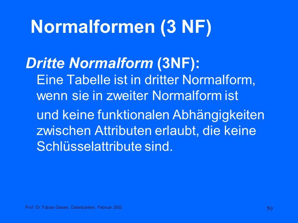 50 Normalformen (3 NF) Dritte Normalform (3NF): Eine Tabelle ist in dritter Normalform, wenn sie in zweiter Normalform ist und keine funktionalen Abhä