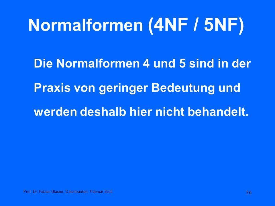 56 Normalformen (4NF / 5NF) Die Normalformen 4 und 5 sind in der Praxis von geringer Bedeutung und werden deshalb hier nicht behandelt. Prof. Dr. Fabi