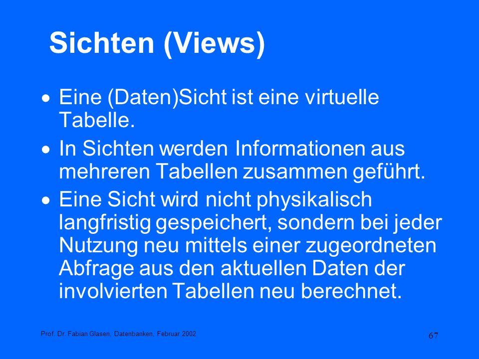 67 Sichten (Views) Eine (Daten)Sicht ist eine virtuelle Tabelle. In Sichten werden Informationen aus mehreren Tabellen zusammen geführt. Eine Sicht wi