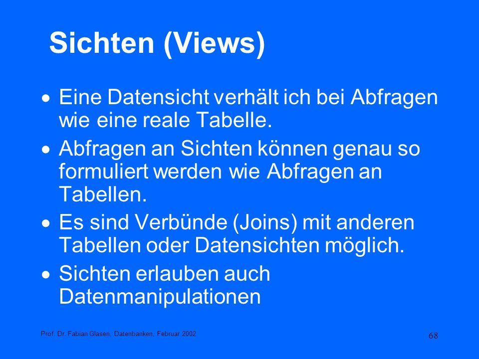 68 Sichten (Views) Eine Datensicht verhält ich bei Abfragen wie eine reale Tabelle. Abfragen an Sichten können genau so formuliert werden wie Abfragen