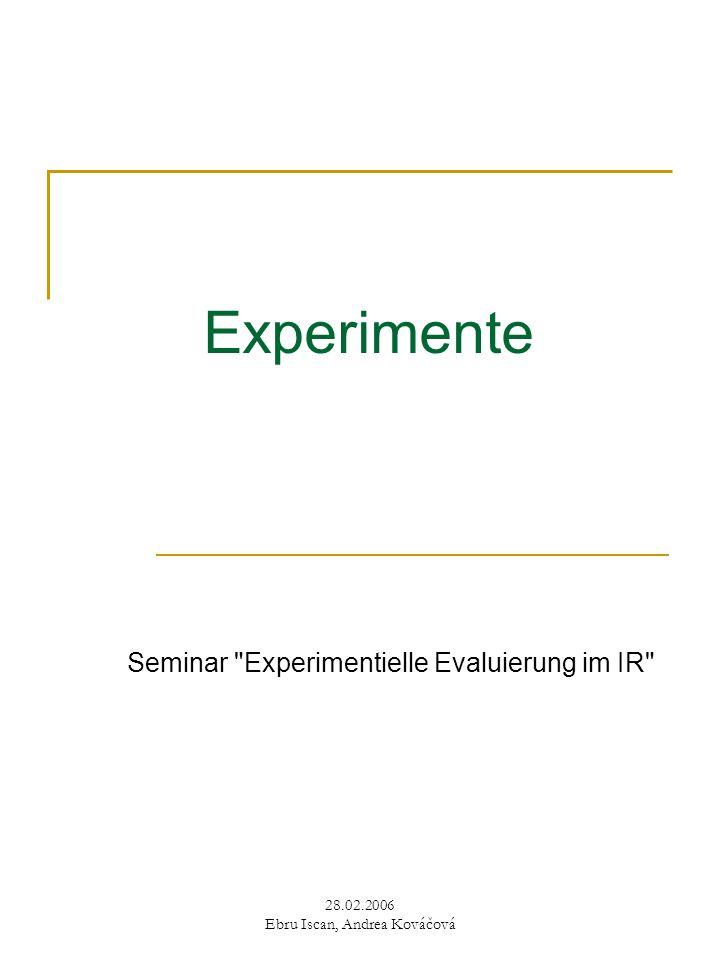 28.02.2006 Ebru Iscan, Andrea Kováčová Experimente Seminar Experimentielle Evaluierung im IR