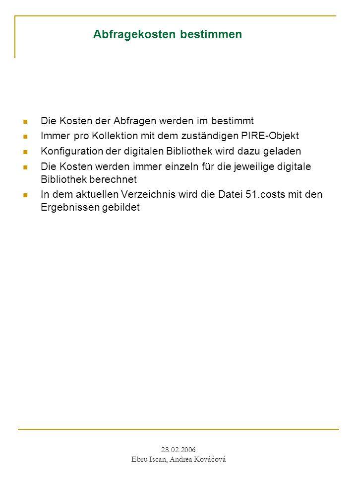 28.02.2006 Ebru Iscan, Andrea Kováčová Abfragekosten bestimmen Die Kosten der Abfragen werden im bestimmt Immer pro Kollektion mit dem zuständigen PIR