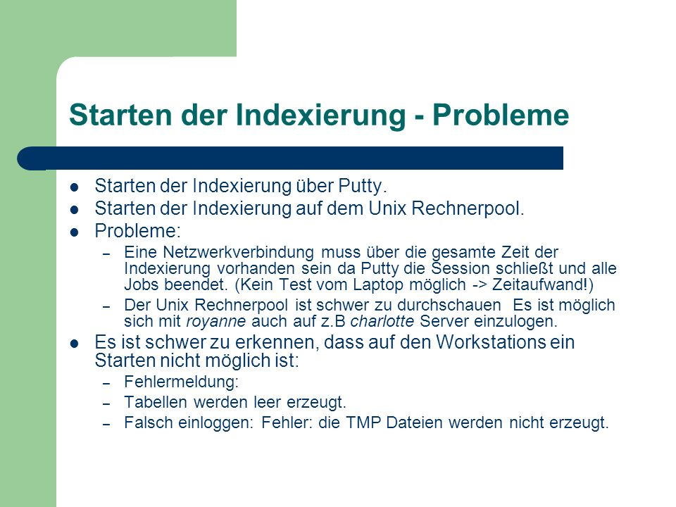 Starten der Indexierung - Probleme Starten der Indexierung über Putty. Starten der Indexierung auf dem Unix Rechnerpool. Probleme: – Eine Netzwerkverb