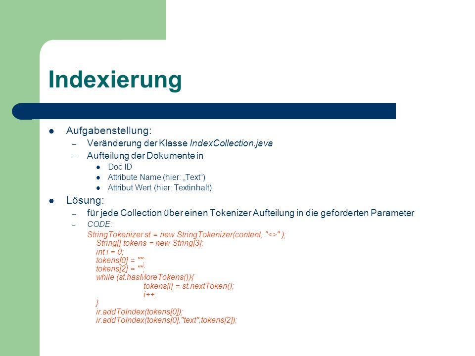 Indexierung Aufgabenstellung: – Veränderung der Klasse IndexCollection.java – Aufteilung der Dokumente in Doc ID Attribute Name (hier: Text) Attribut
