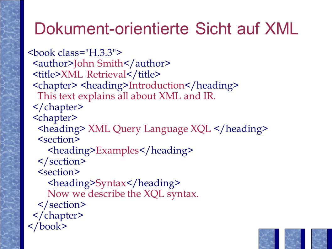 Dokument-orientierte Sicht auf XML John Smith XML Retrieval Introduction This text explains all about XML and IR. XML Query Language XQL Examples Synt