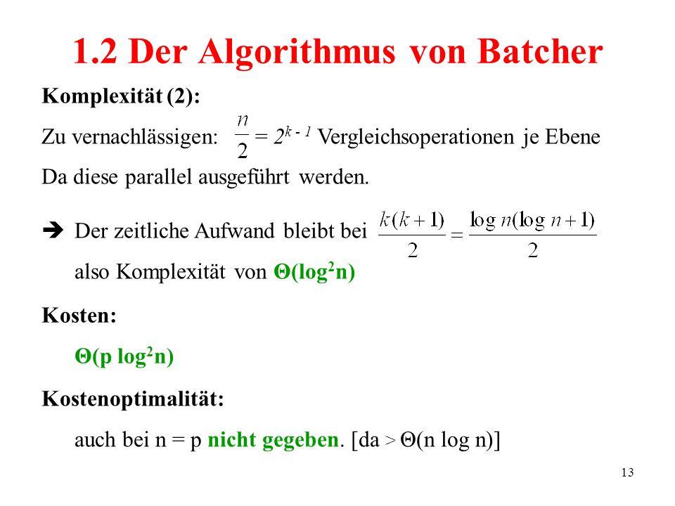 13 Komplexität (2): Zu vernachlässigen: = 2 k - 1 Vergleichsoperationen je Ebene Da diese parallel ausgeführt werden. Der zeitliche Aufwand bleibt bei