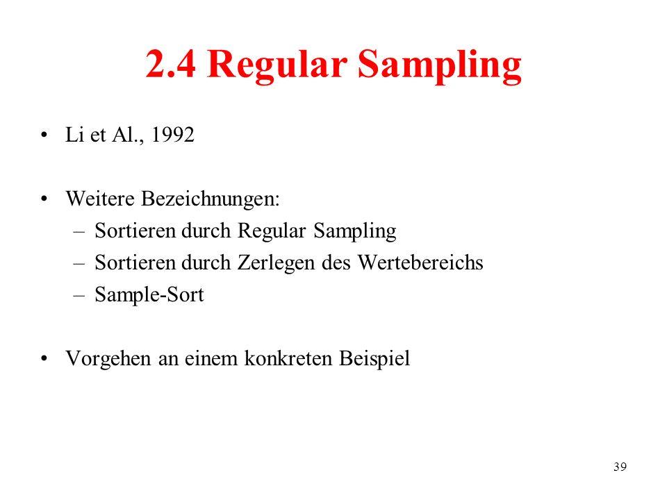 39 Li et Al., 1992 Weitere Bezeichnungen: –Sortieren durch Regular Sampling –Sortieren durch Zerlegen des Wertebereichs –Sample-Sort Vorgehen an einem