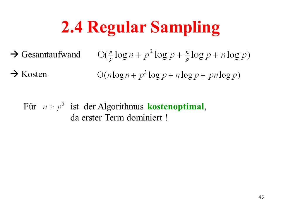 43 Gesamtaufwand 2.4 Regular Sampling Für Kosten ist der Algorithmus kostenoptimal, da erster Term dominiert !