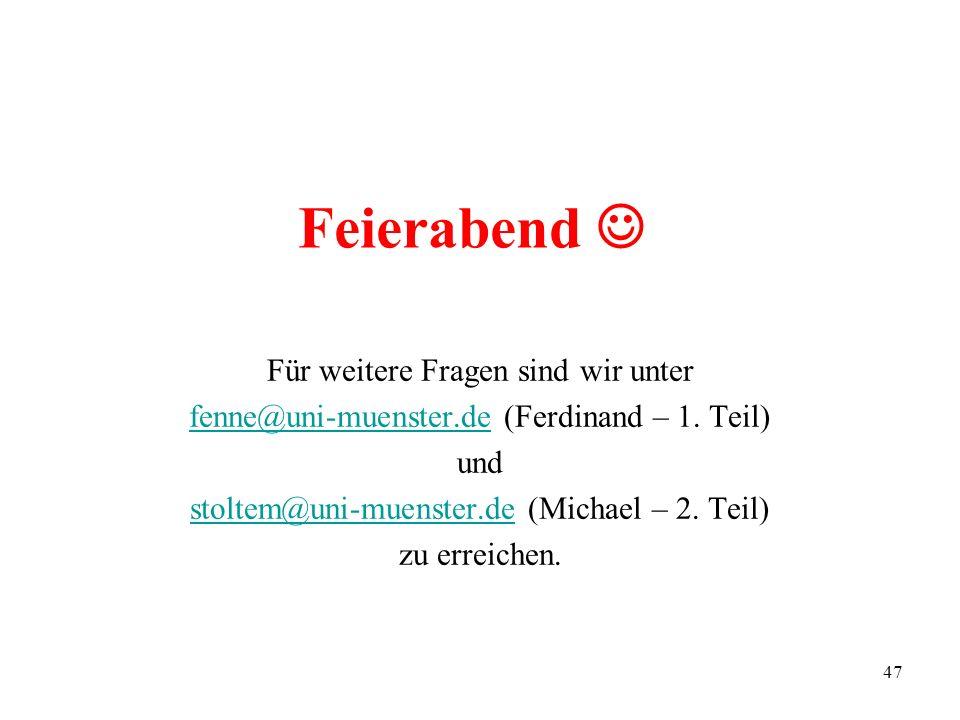 47 Feierabend Für weitere Fragen sind wir unter fenne@uni-muenster.defenne@uni-muenster.de (Ferdinand – 1. Teil) und stoltem@uni-muenster.destoltem@un