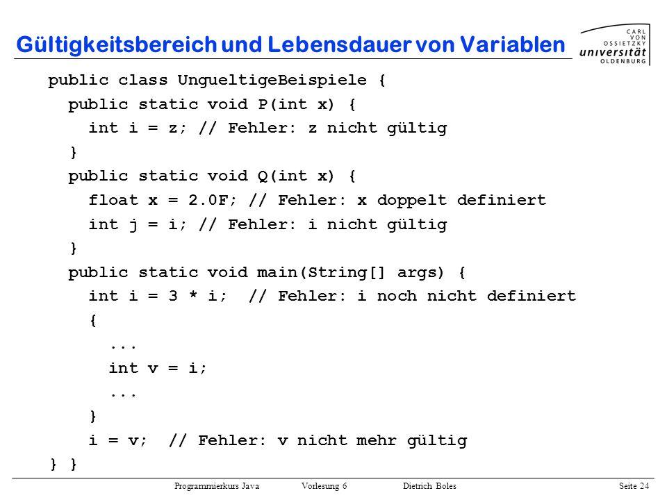 Programmierkurs Java Vorlesung 6 Dietrich Boles Seite 24 Gültigkeitsbereich und Lebensdauer von Variablen public class UngueltigeBeispiele { public st