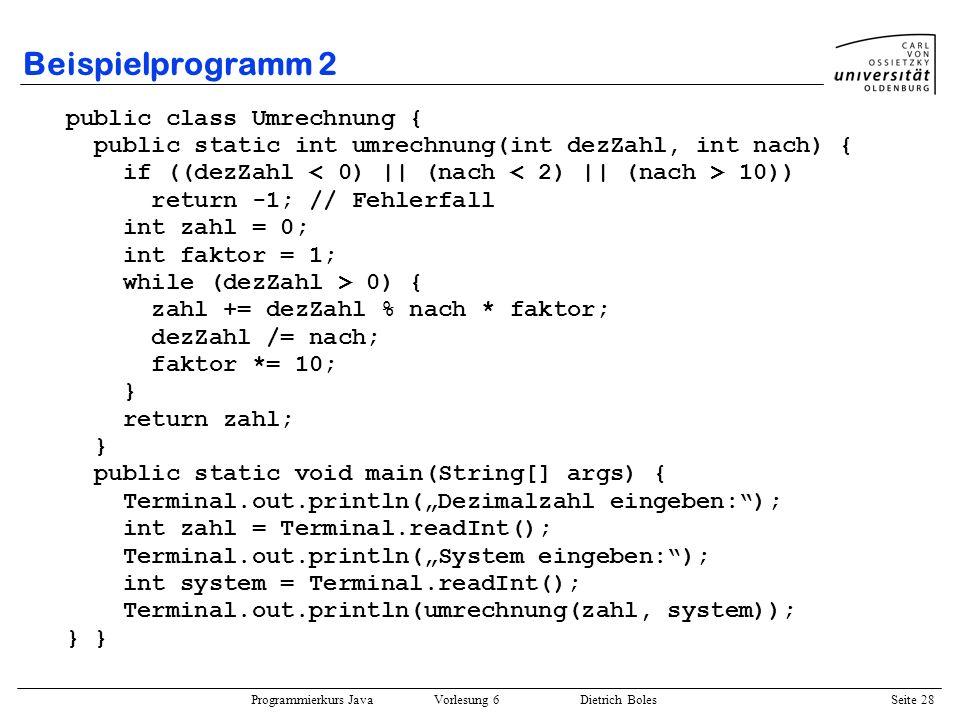 Programmierkurs Java Vorlesung 6 Dietrich Boles Seite 28 Beispielprogramm 2 public class Umrechnung { public static int umrechnung(int dezZahl, int na