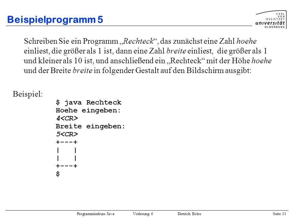 Programmierkurs Java Vorlesung 6 Dietrich Boles Seite 31 Beispielprogramm 5 Schreiben Sie ein Programm Rechteck, das zunächst eine Zahl hoehe einliest