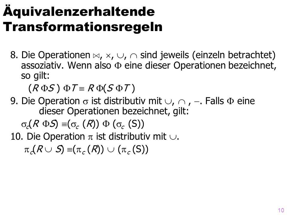 10 8. Die Operationen A,,, sind jeweils (einzeln betrachtet) assoziativ. Wenn also eine dieser Operationen bezeichnet, so gilt: (R S ) T R (S T ) 9. D