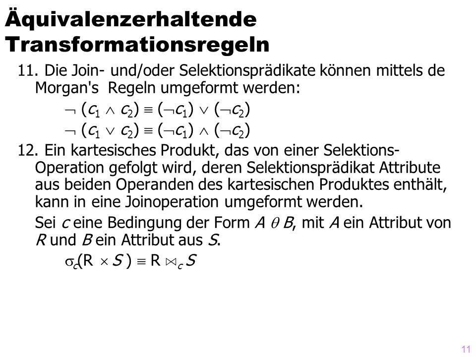 11 11. Die Join- und/oder Selektionsprädikate können mittels de Morgan's Regeln umgeformt werden: (c 1 c 2 ) ( c 1 ) ( c 2 ) 12. Ein kartesisches Prod