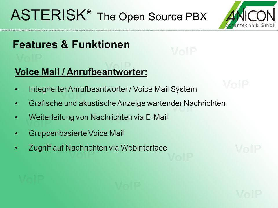 ASTERISK* The Open Source PBX Features & Funktionen Voice Mail / Anrufbeantworter: Integrierter Anrufbeantworter / Voice Mail System Grafische und aku