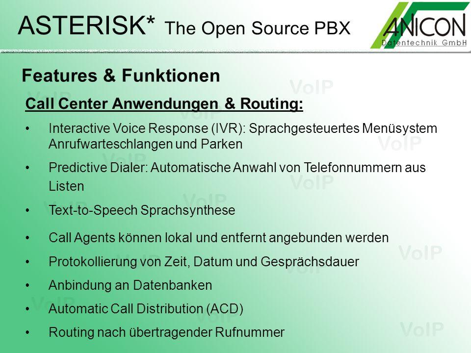 ASTERISK* The Open Source PBX Features & Funktionen Call Center Anwendungen & Routing: Interactive Voice Response (IVR): Sprachgesteuertes Menüsystem