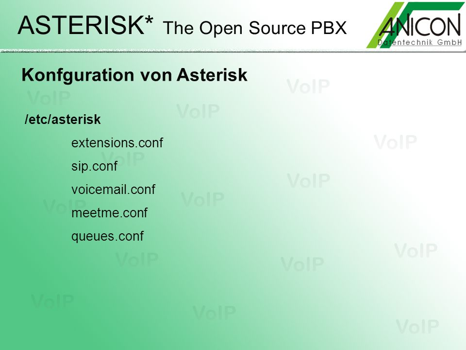 ASTERISK* The Open Source PBX Konfguration von Asterisk /etc/asterisk extensions.conf sip.conf voicemail.conf meetme.conf queues.conf