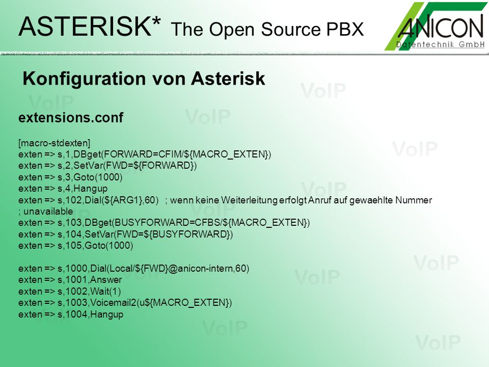 ASTERISK* The Open Source PBX Konfiguration von Asterisk extensions.conf [macro-stdexten] exten => s,1,DBget(FORWARD=CFIM/${MACRO_EXTEN}) exten => s,2