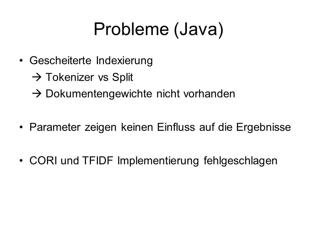 Probleme (Java) Gescheiterte Indexierung Tokenizer vs Split Dokumentengewichte nicht vorhanden Parameter zeigen keinen Einfluss auf die Ergebnisse CORI und TFIDF Implementierung fehlgeschlagen