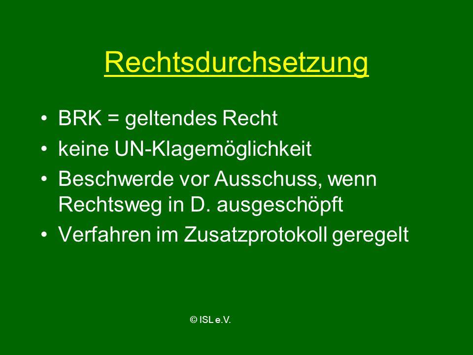 Rechtsdurchsetzung BRK = geltendes Recht keine UN-Klagemöglichkeit Beschwerde vor Ausschuss, wenn Rechtsweg in D. ausgeschöpft Verfahren im Zusatzprot