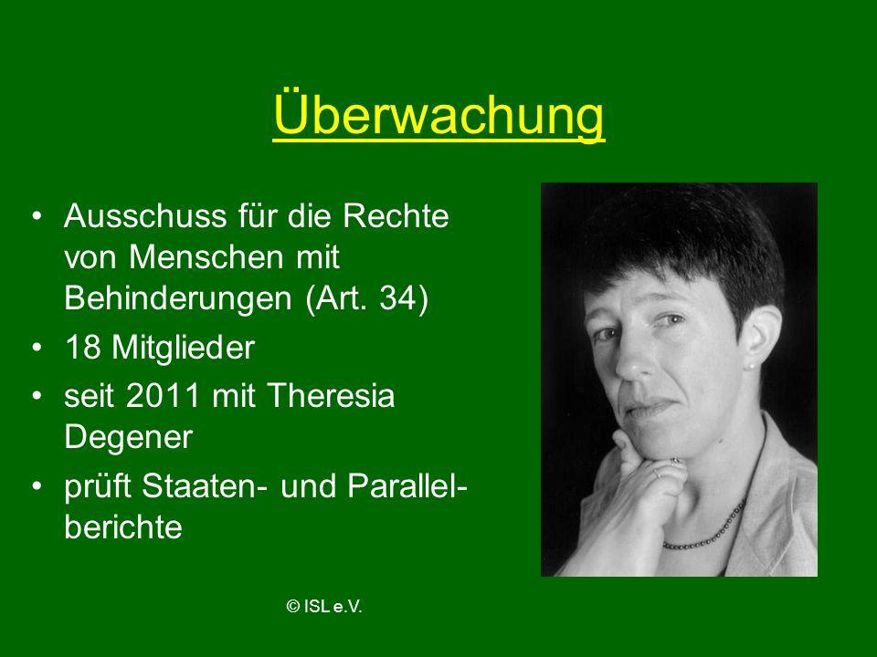 Überwachung Ausschuss für die Rechte von Menschen mit Behinderungen (Art. 34) 18 Mitglieder seit 2011 mit Theresia Degener prüft Staaten- und Parallel